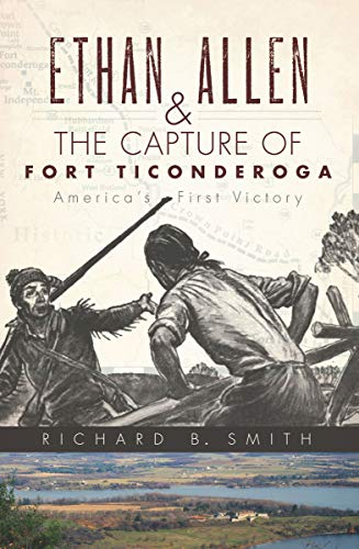 Ethan Allen & the Capture of Fort Ticonderoga: America's First Victory
