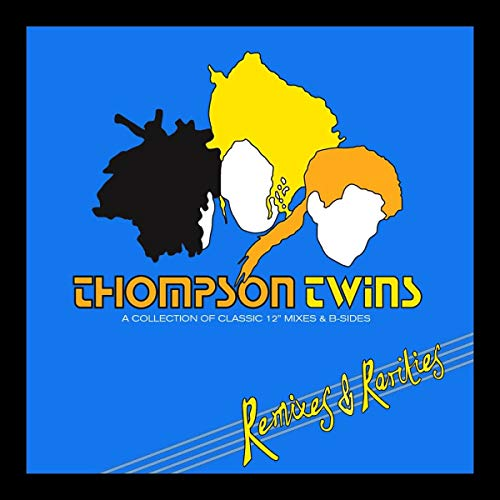 Thompson Twins: Remixes & Rarities : A Collection Of Classic Mixes & B-Sides