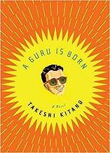 A Guru Is Born by Takeshi Kitano(2012-06-05)