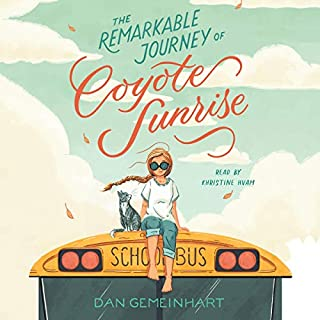 The Remarkable Journey of Coyote Sunrise                   Written by:                                                                                                                                 Dan Gemeinhart                               Narrated by:                                                                                                                                 Khristine Hvam                      Length: 9 hrs and 12 mins     Not rated yet     Overall 0.0