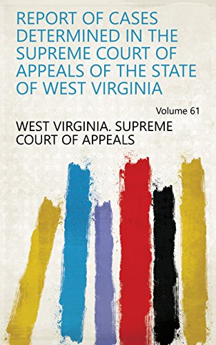 Report of Cases Determined in the Supreme Court of Appeals of the State of West Virginia Volume 61 (English Edition)