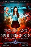 Pixels And Poltergeists: An Unveiled Academy Novel (Penny and Boots Book 3)