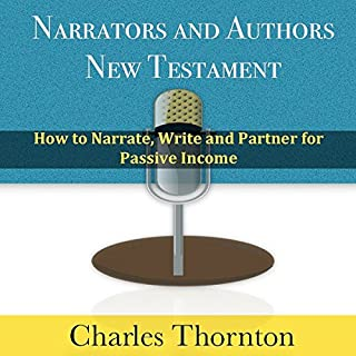 Narrators and Authors New Testament     How to Narrate, Write and Partner for Passive Income              By:                                                                                                                                 Charles Thornton                               Narrated by:                                                                                                                                 Francie Wyck                      Length: 28 mins     10 ratings     Overall 3.9