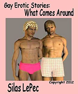 Gay Erotic Stories: What Comes Around by [Silas LePec]