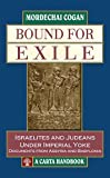 Bound for Exile: Israelites and Judeans Under Imperial Yoke: Documents from Assyria and Babylonia