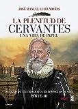 La plenitud de Cervantes. Una vida de papel Retazos de una biografía en el Siglo de Oro. Parte III. (Clio. Crónicas de la Historia)