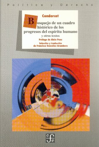Bosquejo de un cuadro histórico de los progresos del espíritu humano  y otros textos (Politica y Derecho) (Spanish Edition)