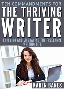 Ten Commandments for the Thriving Writer: Enjoying and Embracing the Freelance Writing Life by [Karen Banes]