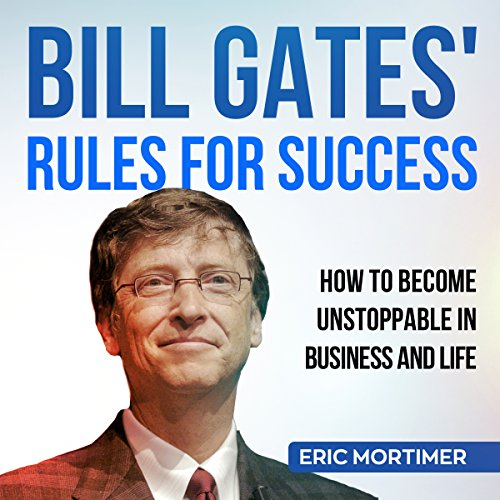 Couverture de Bill Gates' Rules for Success: How to Become Unstoppable in Business and Life