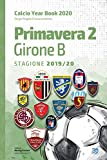 Primavera 2 Girone B 2019/2020 - Year Book 2020: Tutto il calcio in cifre (Calcio Year Book 2020 Vol. 18)