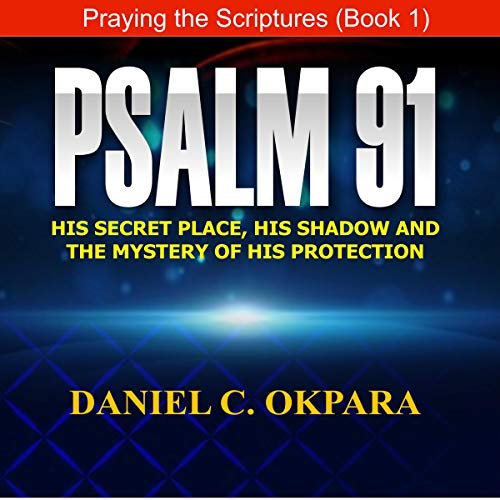 Psalm 91: His Secret Place, His Shadow, and the Mystery of His Protection audiobook cover art