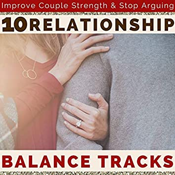 10 Relationship Balance Tracks: Soothing Music to Improve Couple Strength & Stop Arguing