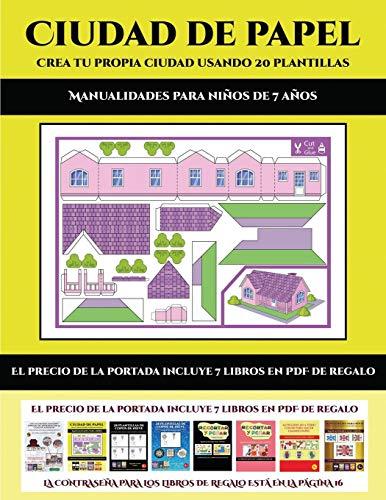 Manualidades para niños de 7 años (Ciudad de papel: Crea tu propia ciudad usando 20 plantillas): Un regalo genial para que los niños pasen horas de diversión haciendo manualidades con papel