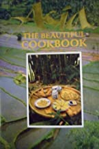 Asia, The Beautiful Cookbook: Authentic Recipes from Japan, Korea, China, the Philiippines, Thailand, Laos and Kampuchea, Vietnam, Singapore and Malaysia, India, Burma, Indonesia and Sri Lanka