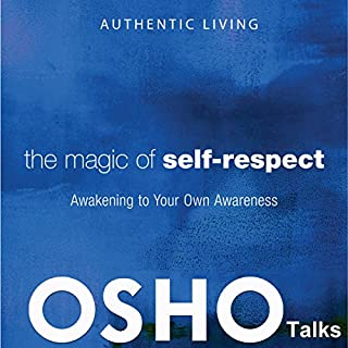 The Magic of Self-Respect     Awakening to Your Own Awareness              By:                                                                                                                                 Osho                               Narrated by:                                                                                                                                 Osho                      Length: 29 hrs and 16 mins     41 ratings     Overall 4.7