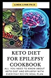 KETO DIET FOR EPILEPSY COOKBOOK: THIS IS COMPREHENSIVE COOKBOOK FOR EPILEPSY AND GUIDE HOW KETO CURE IT WITH FOOD AVOID AND TO EAT WITH EVERYDAY RECIPE MEAL PLAN