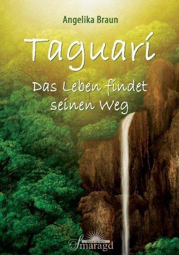 Taguari: Das Leben findet seinen Weg von Angelika Selina Braun (15. August 2013) Gebundene Ausgabe