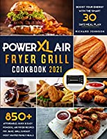 PowerXL Air Fryer Grill Cookbook 2021: 850+ Affordable, Quick & Easy PowerXL Air Fryer Recipes Fry, Bake, Grill & Roast Most Wanted Family Meals Boost Your Energy with the Smart 30 Days Meal Plan