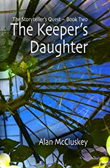 The Keeper's Daughter (The Storyteller's Quest Book 2) by [Alan McCluskey]