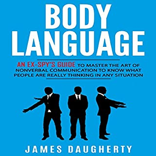 Body Language: An Ex-Spy's Guide to Master the Art of Nonverbal Communication to Know What People Are Really Thinking in Any Situation audiobook cover art