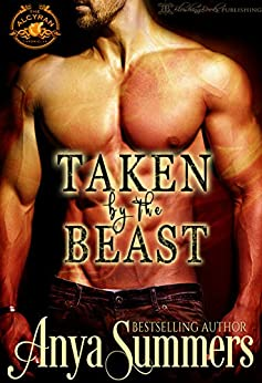 Taken By The Beast (Alcyran Chronicles Book 1) by [Anya Summers]