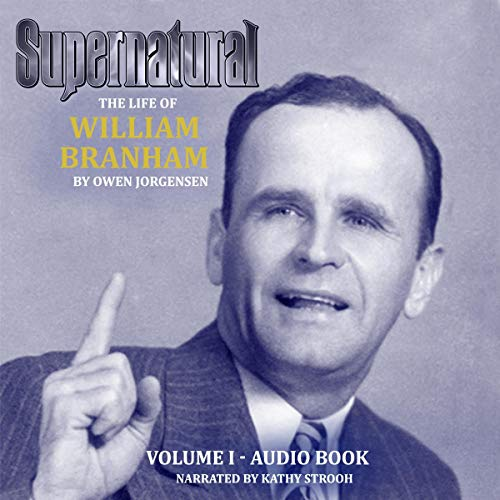 Supernatural - The Life of William Branham, Volume 1 (Books 1, 2, and 3) Audiobook By Owen A Jorgensen cover art
