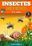Insectes Livre d'activités pour enfants: 4 - 8 ans Filles et garçons | Cahier d'exercices maternelle, 94 activités et jeux pour découvrir la nature et ... mots mêlés et plus | Cadeau éducatif.