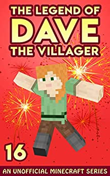 Dave the Villager 16: An Unofficial Minecraft Book (The Legend of Dave the Villager) by [Dave Villager]