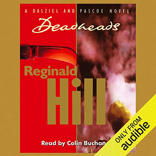 Deadheads     Dalziel and Pascoe Series, Book 7              By:                                                                                                                                 Reginald Hill                               Narrated by:                                                                                                                                 Colin Buchanan                      Length: 8 hrs and 20 mins     55 ratings     Overall 4.4