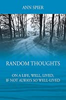 Random Thoughts On a Life, Well, Lived, If Not Always Well-lived