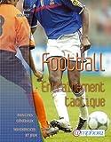 Football - Entrainement Tactique - Principes Généraux, 160 Exercices Et Jeux