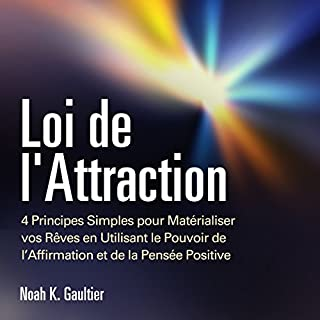 Loi de l'Attraction: 4 Principes Simples pour Matérialiser vos Rêves en Utilisant le Pouvoir de l'Affirmation et de la Pensée Positive     [The Law of Attraction]              De :                                                                                                                                 Noah K. Gaultier                               Lu par :                                                                                                                                 Jerome C.                      Durée : 30 min     73 notations     Global 4,3