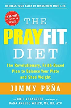 The PrayFit Diet: The Revolutionary, Faith-Based Plan to Balance Your Plate and Shed Weight by [Jimmy Peña]