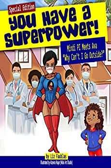 """You Have a Superpower: Mindi Pi Meets Ava """"Why Can't I Go Outside"""" by [Liz Faublas, Carlos Wallace, Alzeina Hajar]"""