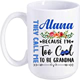 Grandma's Birthday Christmas Thanksgiving Mother's Day Gift Ideas From Grandson Granddaughter. They Call Me Alana Because I'm Too Cool To Be Grandma Great Add Name 15oz Coffee Mug Tea Cup