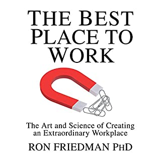 The Best Place to Work     The Art and Science of Creating an Extraordinary Workplace              By:                                                                                                                                 Ron Friedman PhD                               Narrated by:                                                                                                                                 Walter Dixon                      Length: 8 hrs and 18 mins     238 ratings     Overall 4.6