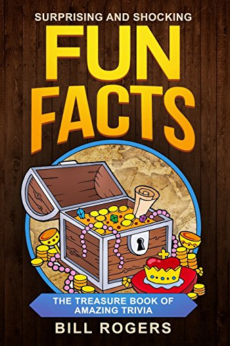 Download Surprising and Shocking Fun Facts:: The Treasure Book of Amazing Trivia (Trivia Books, Games and Quizzes) 1720324522