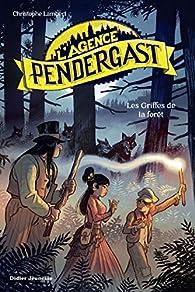 L'agence Pendergast, tome 4 : Les griffes de la forêt par Christophe Lambert