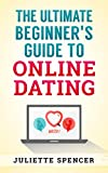 Online Dating: Online Profile, Dating Manual, Internet Dating, Stunning Profile Picture, Attractive Bio, Communication Guidelines: The Ultimate Beginner's ... Make Yourself Desirable, How to Stand Out)