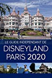 Le Guide Indépendant de Disneyland Paris 2020 (The Independent Guide to... Theme Park Series) (French Edition)