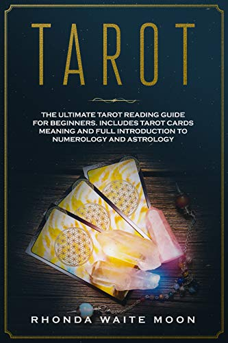 Tarot: The Ultimate Tarot Reading Guide for Beginners. Includes Tarot Card Meanings and Full Introduction to Numerology and Astrology (English Edition)