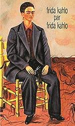 Frida Kahlo par Frida Kahlo - Ecrits de Frida Kahlo