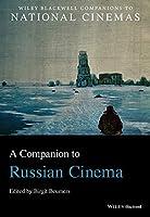 A Companion to Russian Cinema (Wiley Blackwell Companions to National Cinemas)