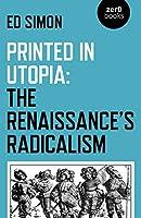 Printed in Utopia: The Renaissance's Radicalism
