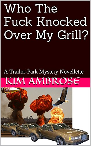 Who The Fuck Knocked Over My Grill?: A Trailor-Park Mystery Novellette (English Edition)