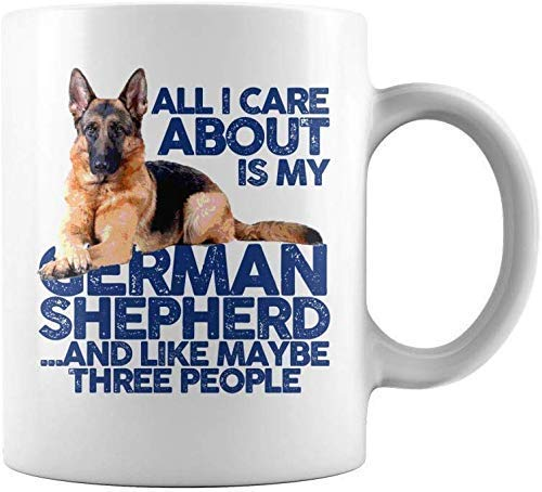 All I Care About My German Shepherd | 11 oz Funny Coffee Mug