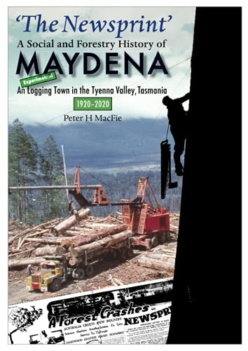 'The Newsprint' - A Social and Forestry History of Maydena: An Experimental Logging Town in the Tyenna Valley, Tasmania, 1920-2020