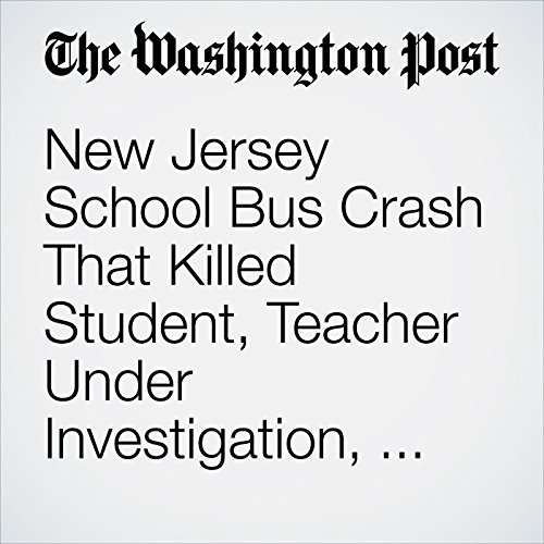 New Jersey School Bus Crash That Killed Student, Teacher Under Investigation, Officials Say copertina