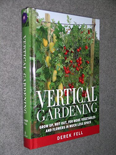 Vertical Gardening Grow up, Not Out, for More Vegetables and...