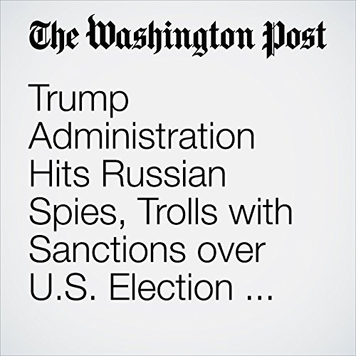 Trump Administration Hits Russian Spies, Trolls with Sanctions over U.S. Election Interference, Cyberattacks copertina